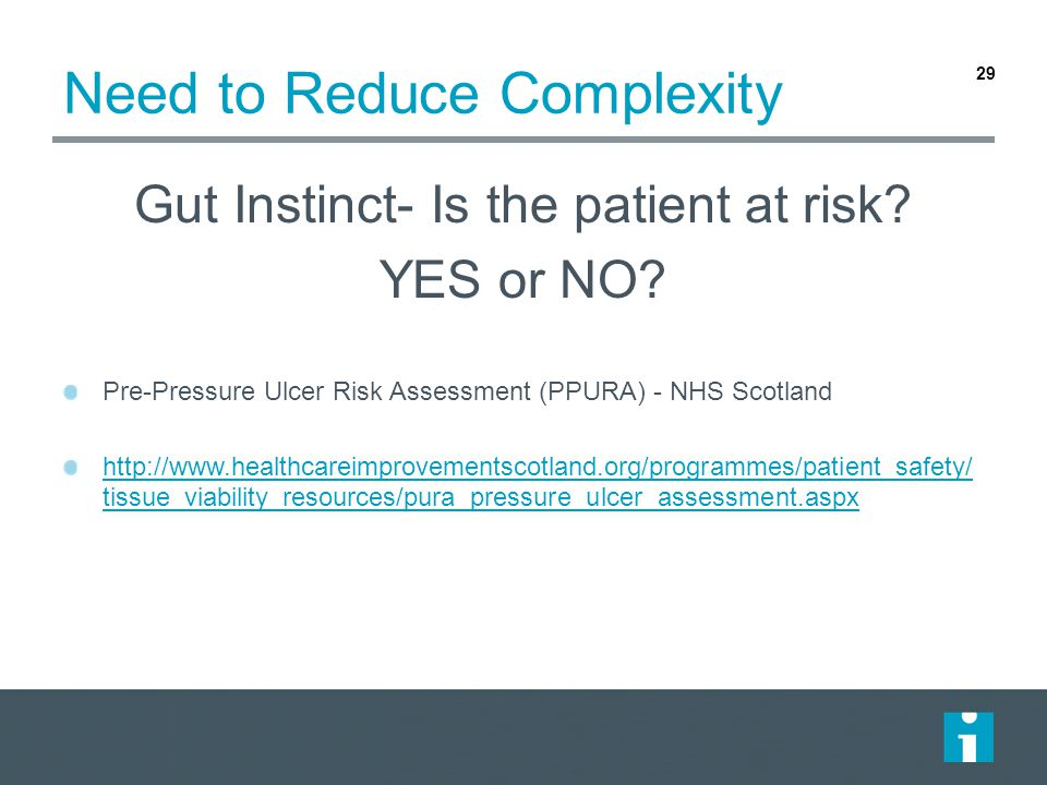 Need to Reduce Complexity Gut Instinct- Is the patient at risk.