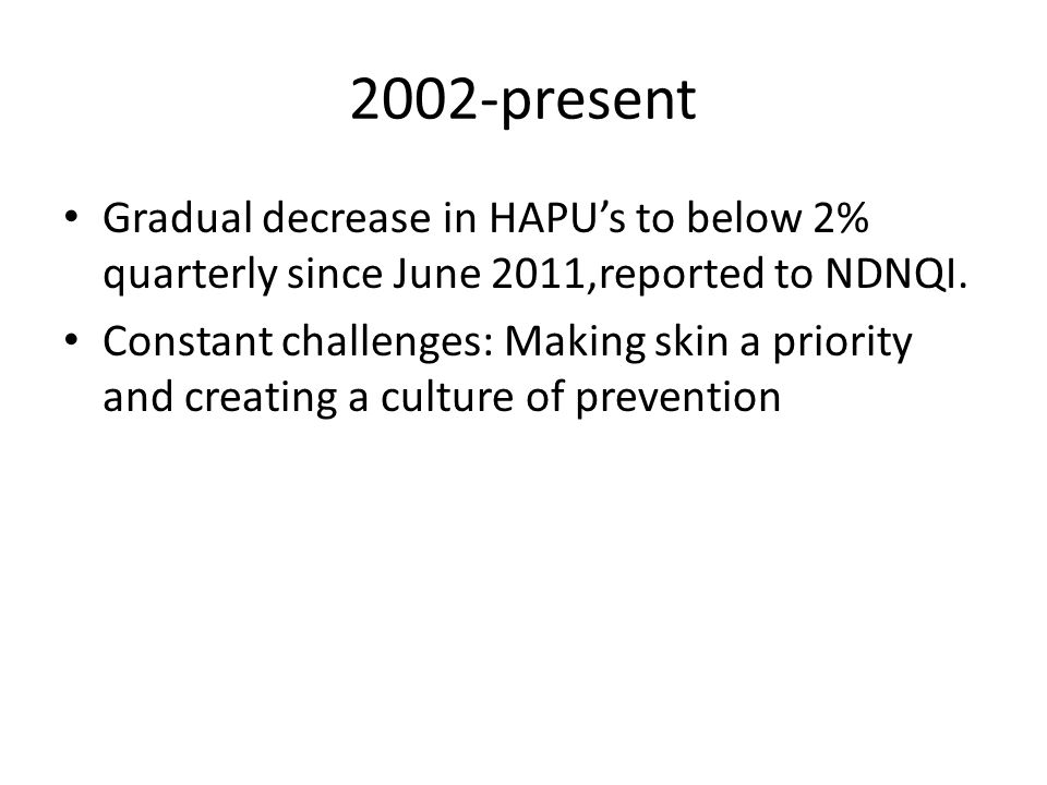 2002-present Gradual decrease in HAPU's to below 2% quarterly since June 2011,reported to NDNQI.