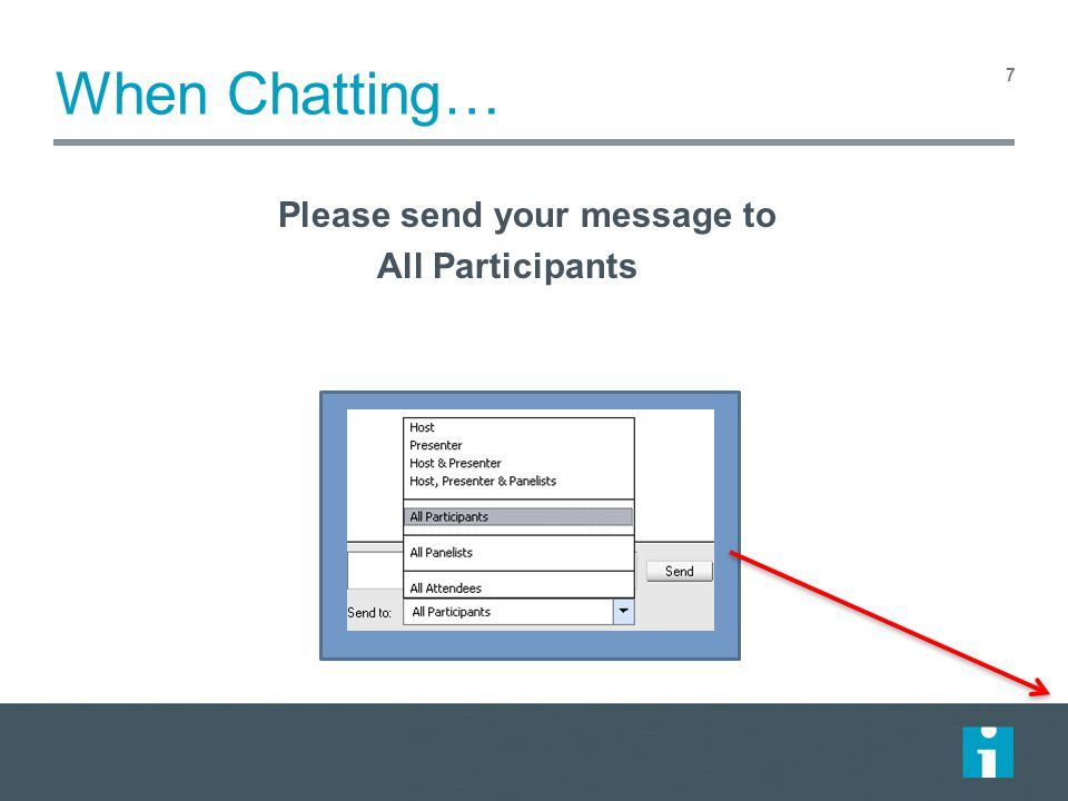 7 When Chatting… Please send your message to All Participants