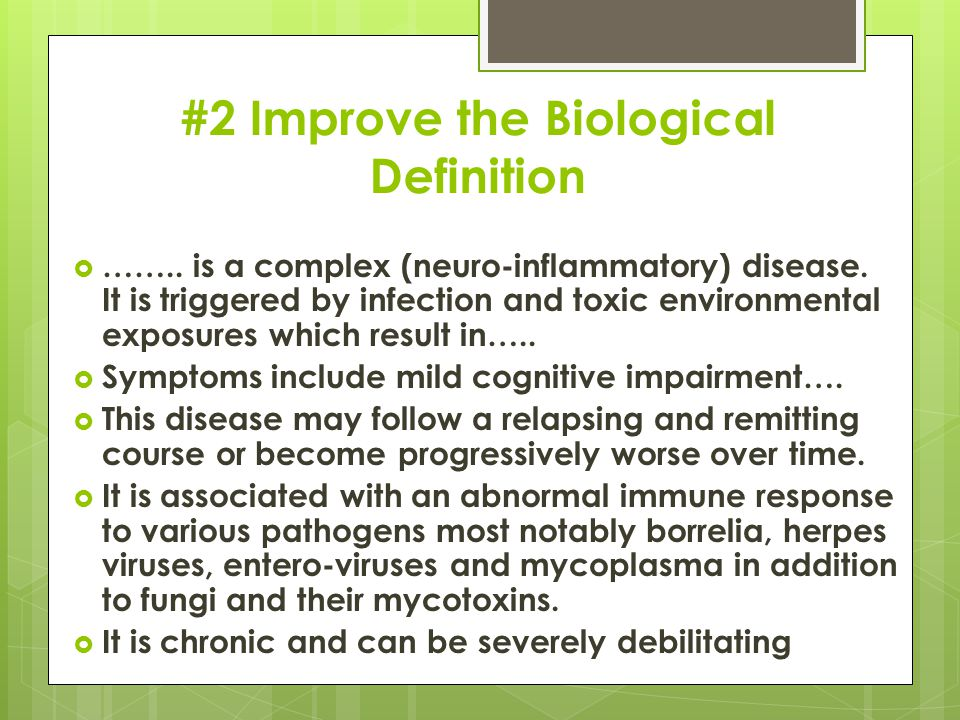 #2 Improve the Biological Definition  …….. is a complex (neuro-inflammatory) disease.