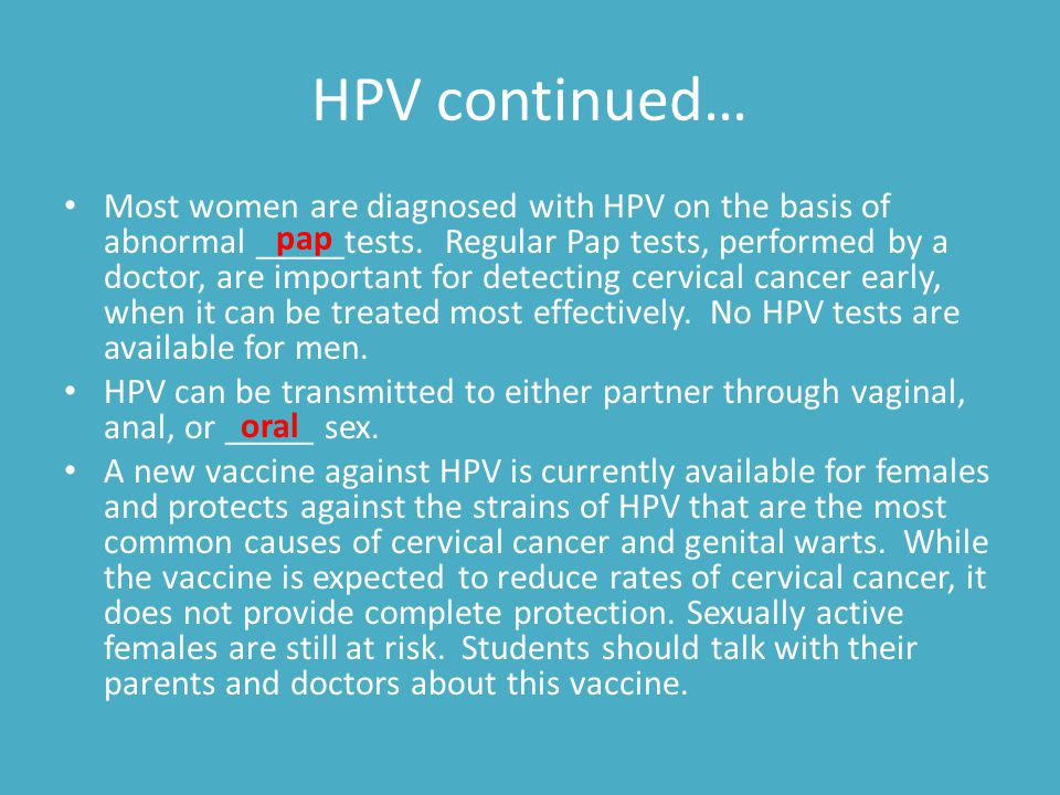 HPV continued… Most women are diagnosed with HPV on the basis of abnormal _____tests. Regular Pap tests, performed by a doctor, are important for dete