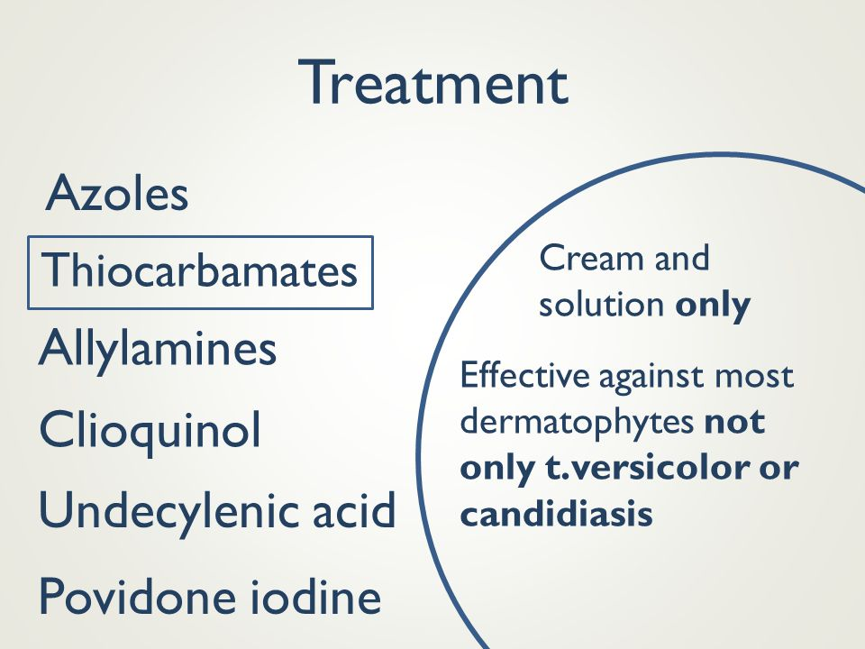 Treatment Azoles Thiocarbamates Allylamines Clioquinol Povidone iodine Effective against most dermatophytes not only t.versicolor or candidiasis Cream