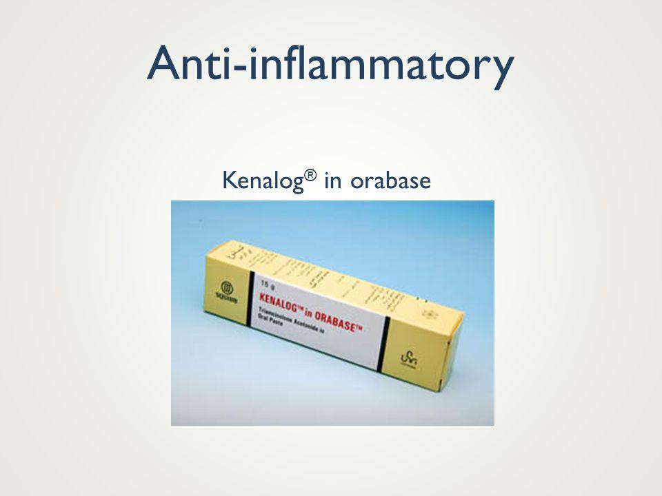 Anti-inflammatory Kenalog ® in orabase