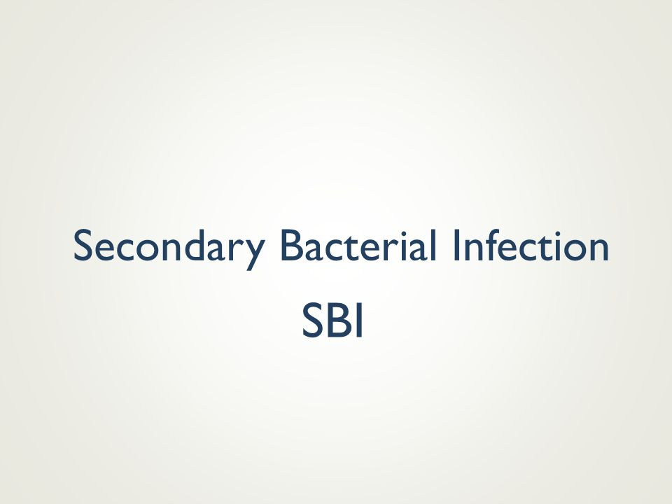 Secondary Bacterial Infection SBI