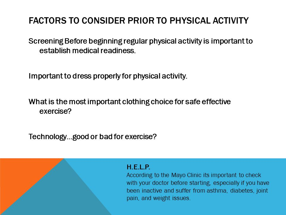 FACTORS TO CONSIDER PRIOR TO PHYSICAL ACTIVITY Screening Before beginning regular physical activity is important to establish medical readiness.