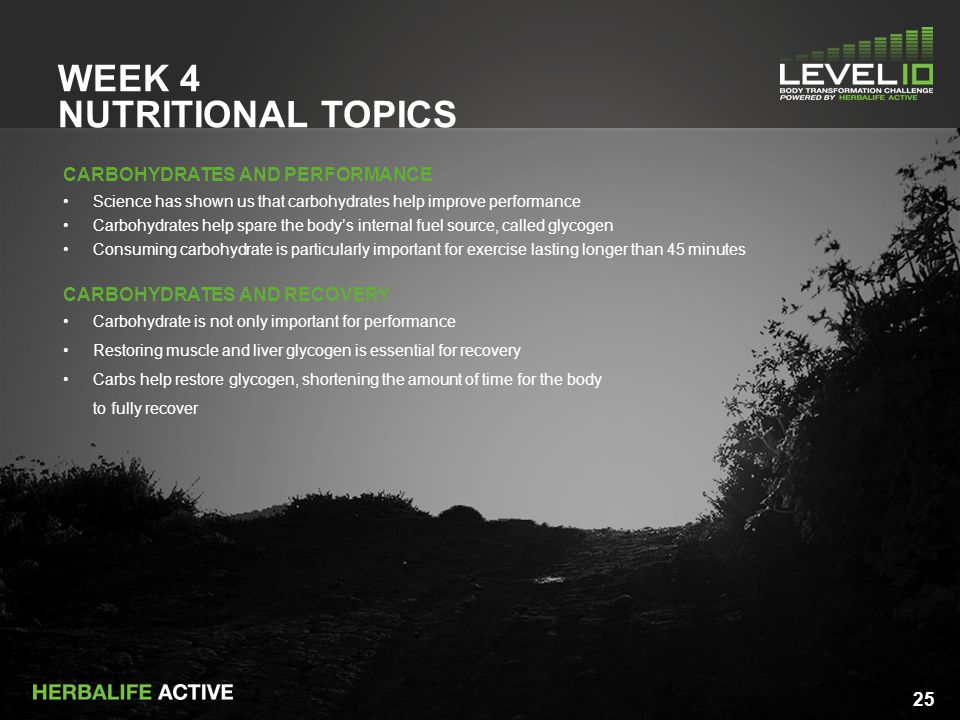 25 WEEK 4 NUTRITIONAL TOPICS CARBOHYDRATES AND PERFORMANCE Science has shown us that carbohydrates help improve performance Carbohydrates help spare the body's internal fuel source, called glycogen Consuming carbohydrate is particularly important for exercise lasting longer than 45 minutes CARBOHYDRATES AND RECOVERY Carbohydrate is not only important for performance Restoring muscle and liver glycogen is essential for recovery Carbs help restore glycogen, shortening the amount of time for the body to fully recover 25