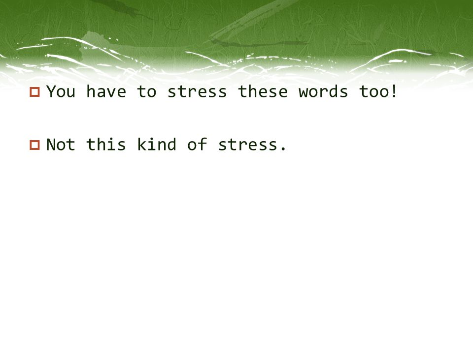  You have to stress these words too!  Not this kind of stress.