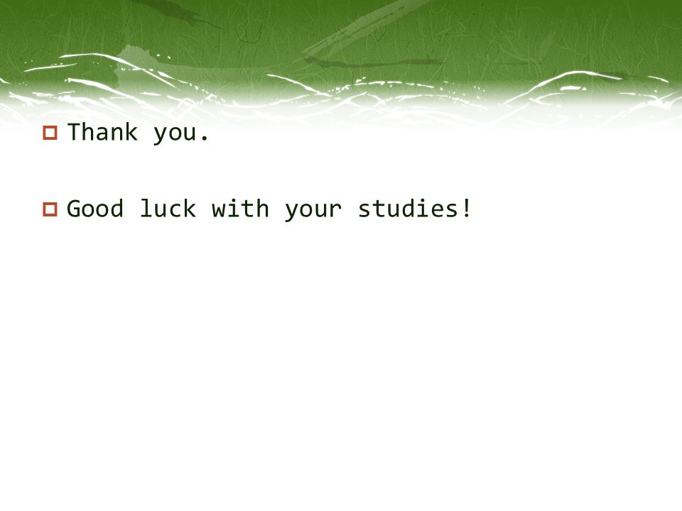  Thank you.  Good luck with your studies!