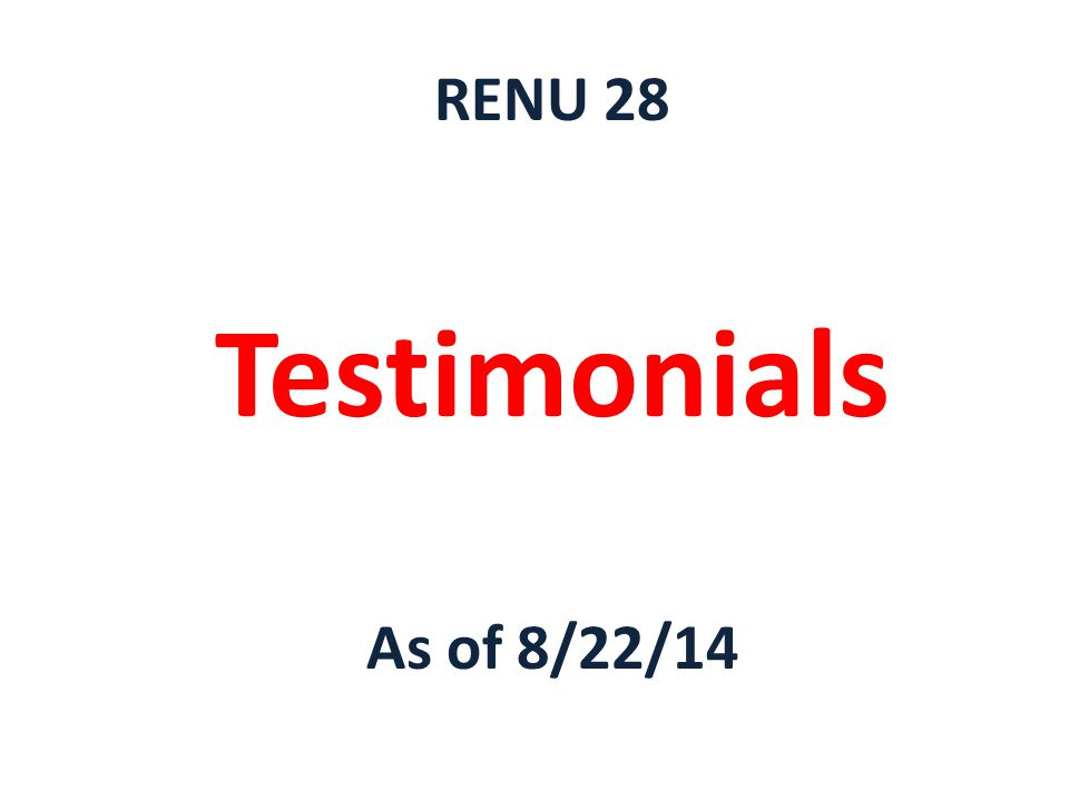 Client Testimonials as of 6/21/14 Client rubbed the Renu 28 on her sore knuckles and her knuckles felt better that same night.