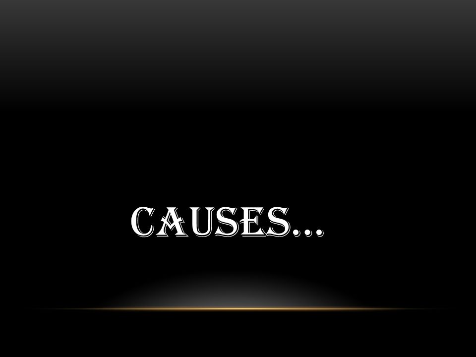 Causes…