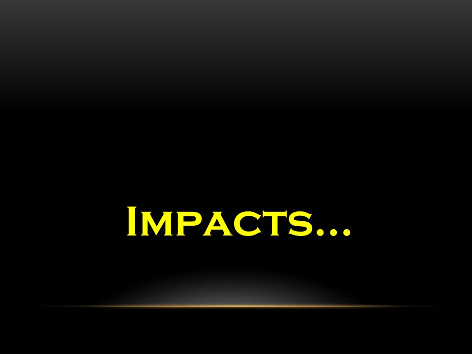 Impacts…