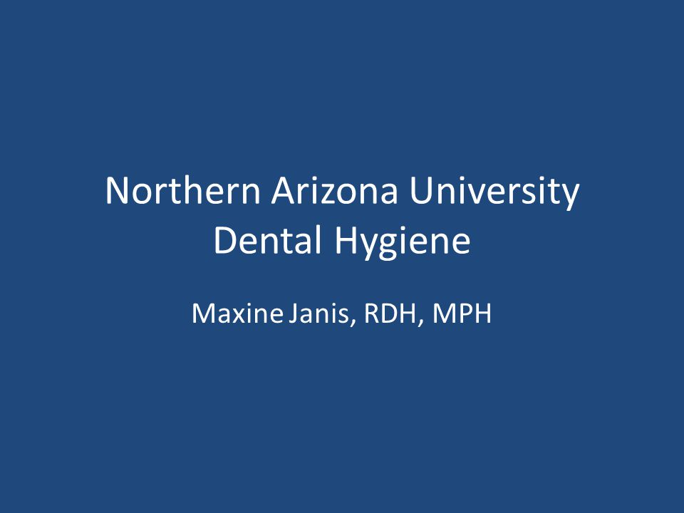 Northern Arizona University Dental Hygiene Maxine Janis, RDH, MPH