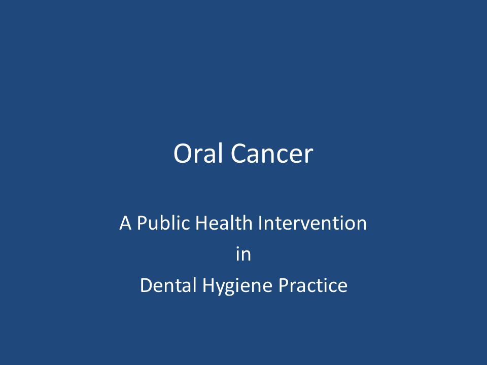 Oral Cancer A Public Health Intervention in Dental Hygiene Practice