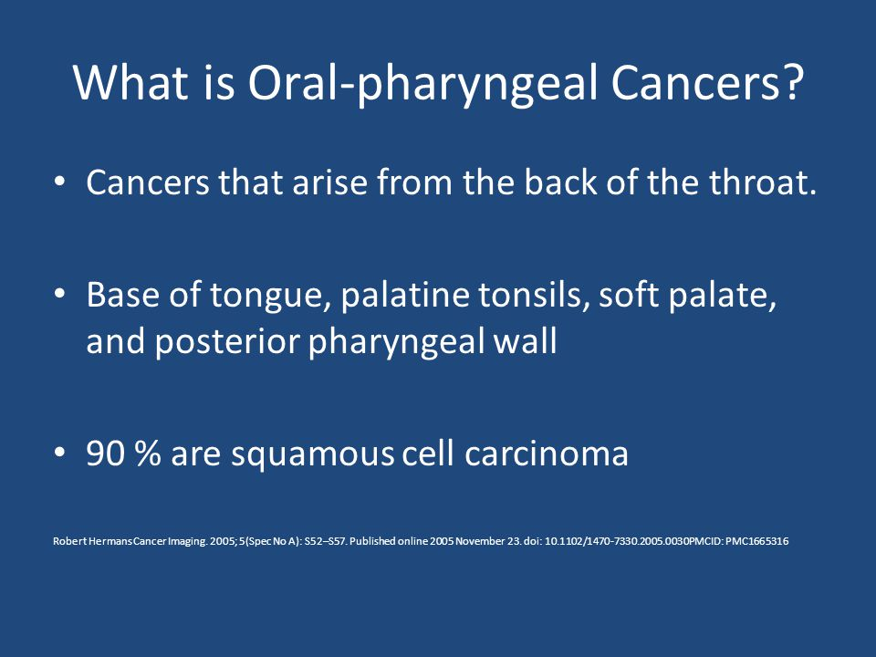 What is Oral-pharyngeal Cancers.Cancers that arise from the back of the throat.