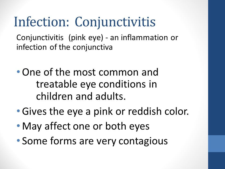 Infection: Conjunctivitis Conjunctivitis (pink eye) - an inflammation or infection of the conjunctiva One of the most common and treatable eye conditions in children and adults.