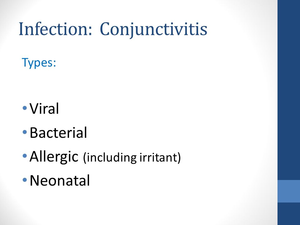 Infection: Conjunctivitis Types: Viral Bacterial Allergic (including irritant) Neonatal