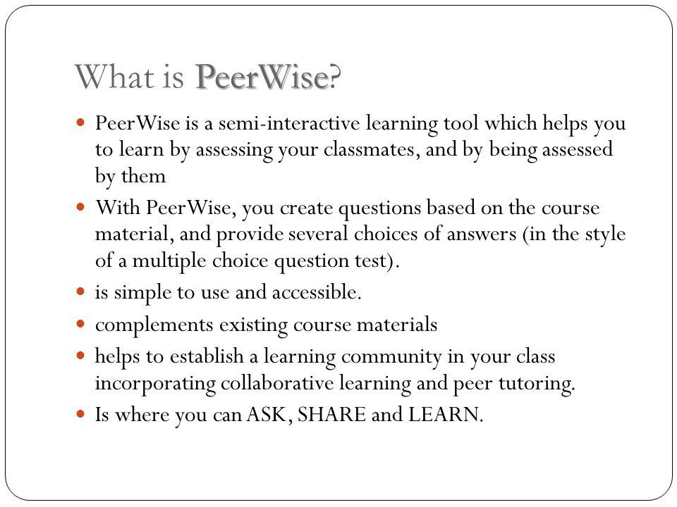 PeerWise What is PeerWise.