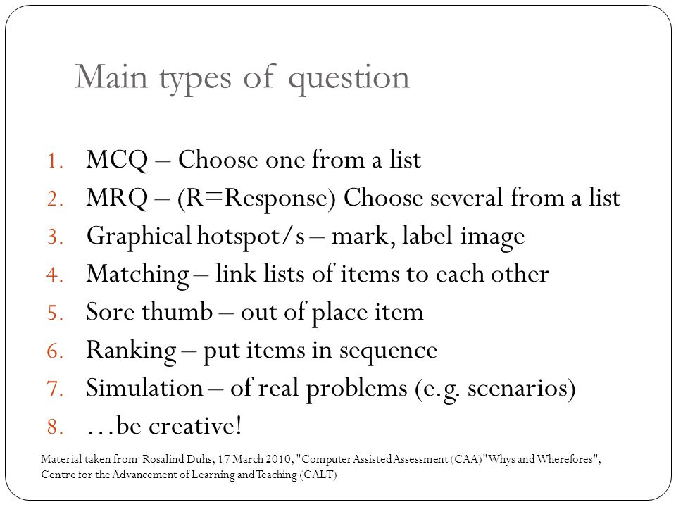 Main types of question 1. MCQ – Choose one from a list 2.