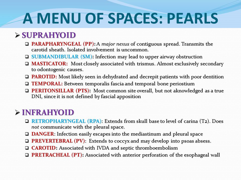 A MENU OF SPACES: PEARLS  SUPRAHYOID  PARAPHARYNGEAL (PP): A major nexus of contiguous spread. Transmits the carotid sheath. Isolated involvement is