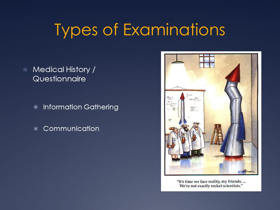 Types of Examinations  Medical History / Questionnaire  Information Gathering  Communication