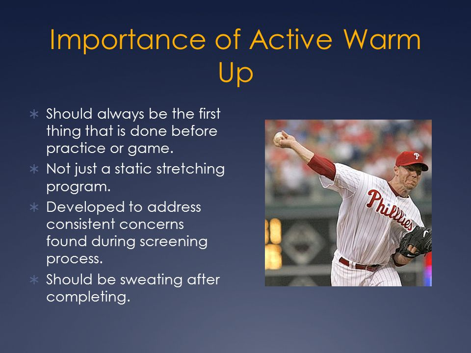 Importance of Active Warm Up  Should always be the first thing that is done before practice or game.  Not just a static stretching program.  Develo