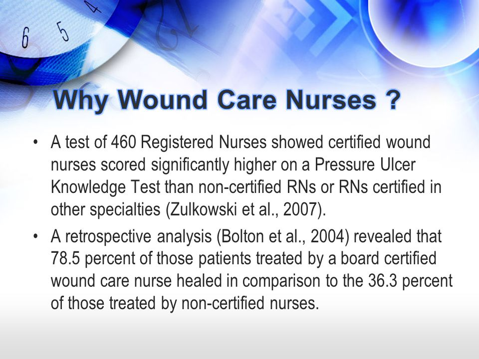 A test of 460 Registered Nurses showed certified wound nurses scored significantly higher on a Pressure Ulcer Knowledge Test than non-certified RNs or