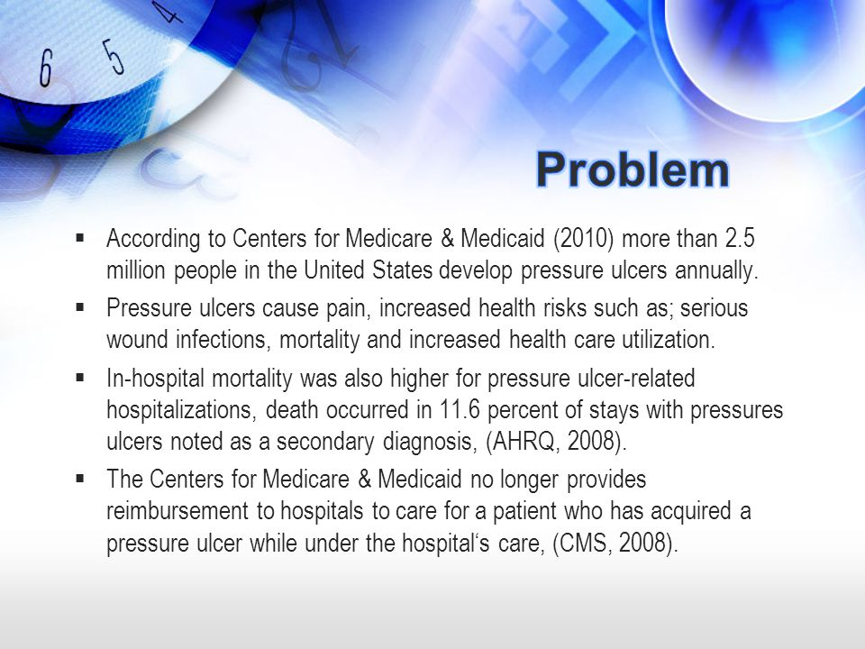  According to Centers for Medicare & Medicaid (2010) more than 2.5 million people in the United States develop pressure ulcers annually.  Pressure u