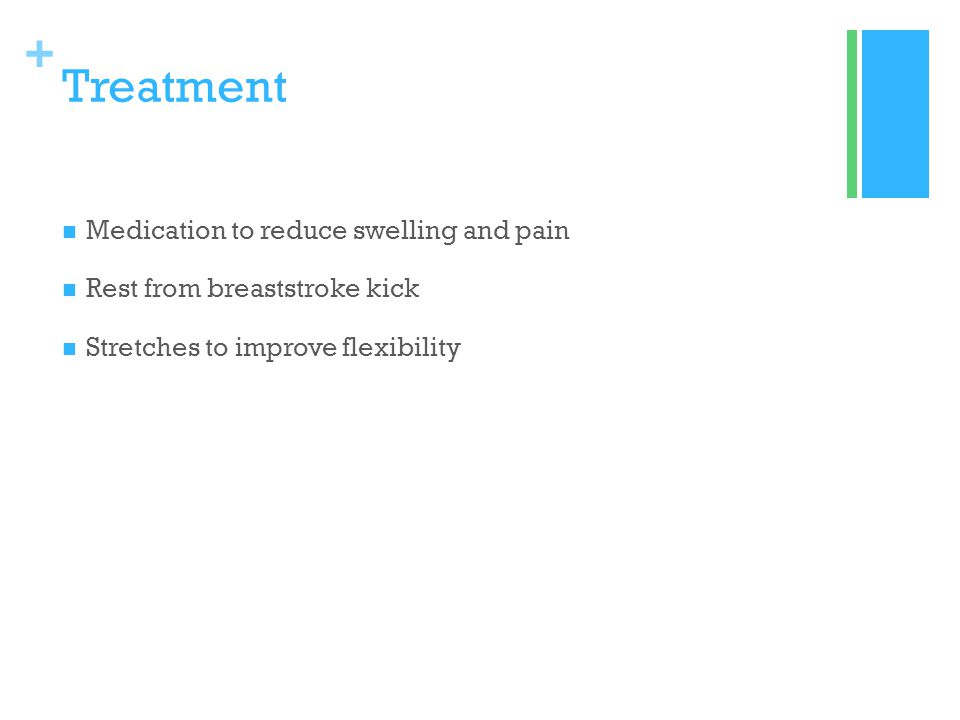 + Treatment Medication to reduce swelling and pain Rest from breaststroke kick Stretches to improve flexibility