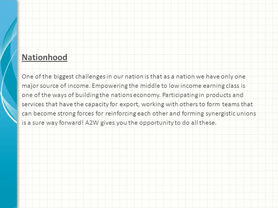 Nationhood One of the biggest challenges in our nation is that as a nation we have only one major source of income.