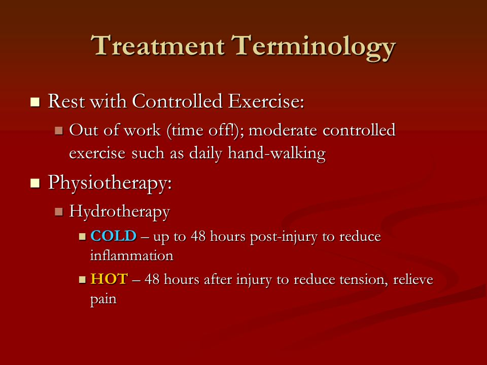 Treatment Terminology Rest with Controlled Exercise: Rest with Controlled Exercise: Out of work (time off!); moderate controlled exercise such as dail