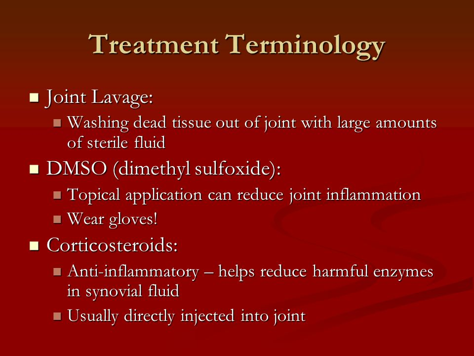 Treatment Terminology Joint Lavage: Joint Lavage: Washing dead tissue out of joint with large amounts of sterile fluid Washing dead tissue out of join