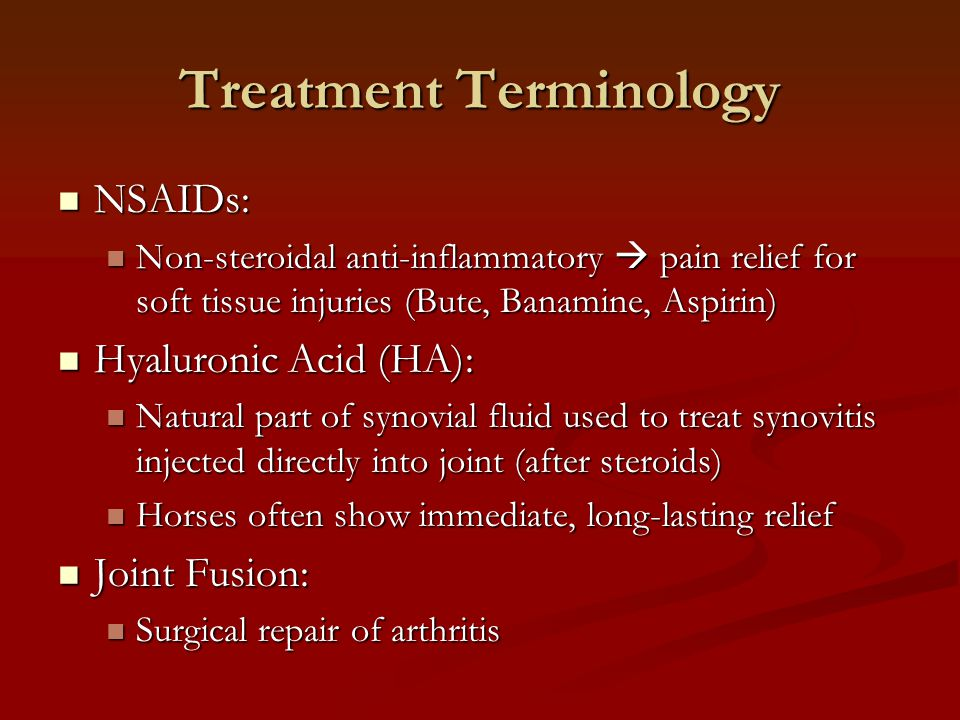 Treatment Terminology NSAIDs: NSAIDs: Non-steroidal anti-inflammatory  pain relief for soft tissue injuries (Bute, Banamine, Aspirin) Non-steroidal a