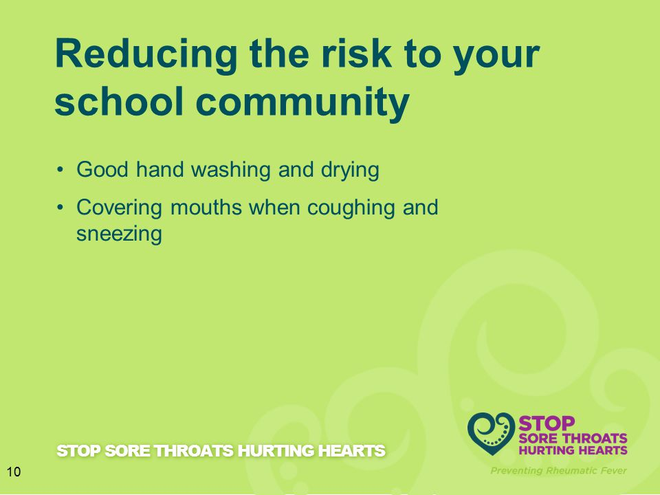 Resources to help your school Family guide booklet Visual aid – shows the steps of rheumatic fever Inserts for school newsletters Download from hpa.org.nz/rheumatic fever 11 STOP SORE THROATS HURTING HEARTS