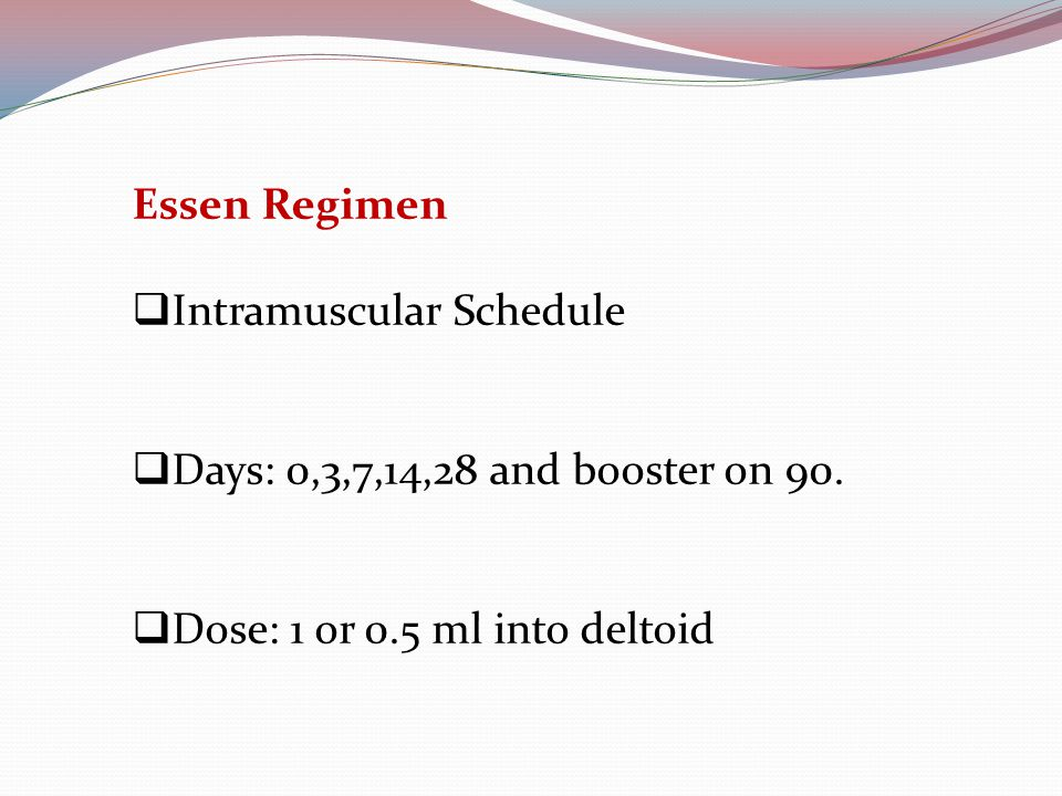 Essen Regimen  Intramuscular Schedule  Days: 0,3,7,14,28 and booster on 90.