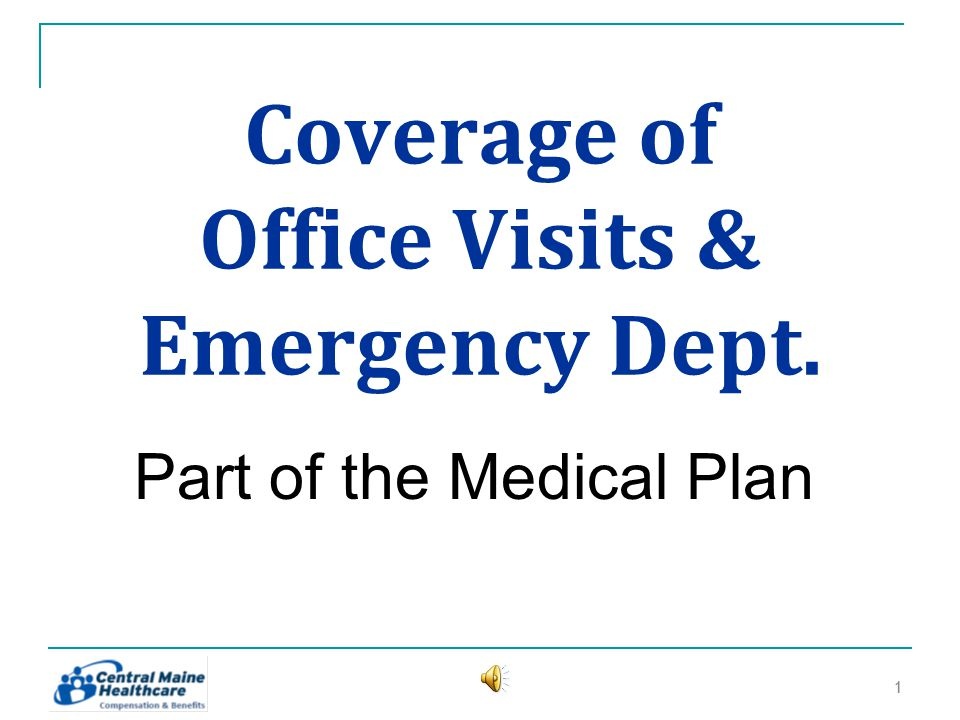 Coverage of Office Visits & Emergency Dept. Part of the Medical Plan 11