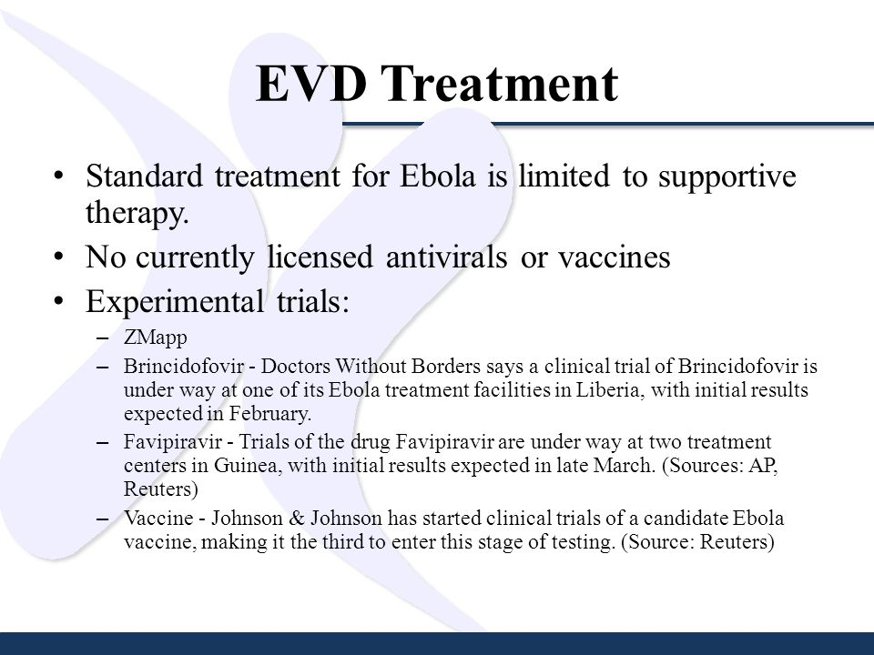 EVD Treatment Standard treatment for Ebola is limited to supportive therapy.