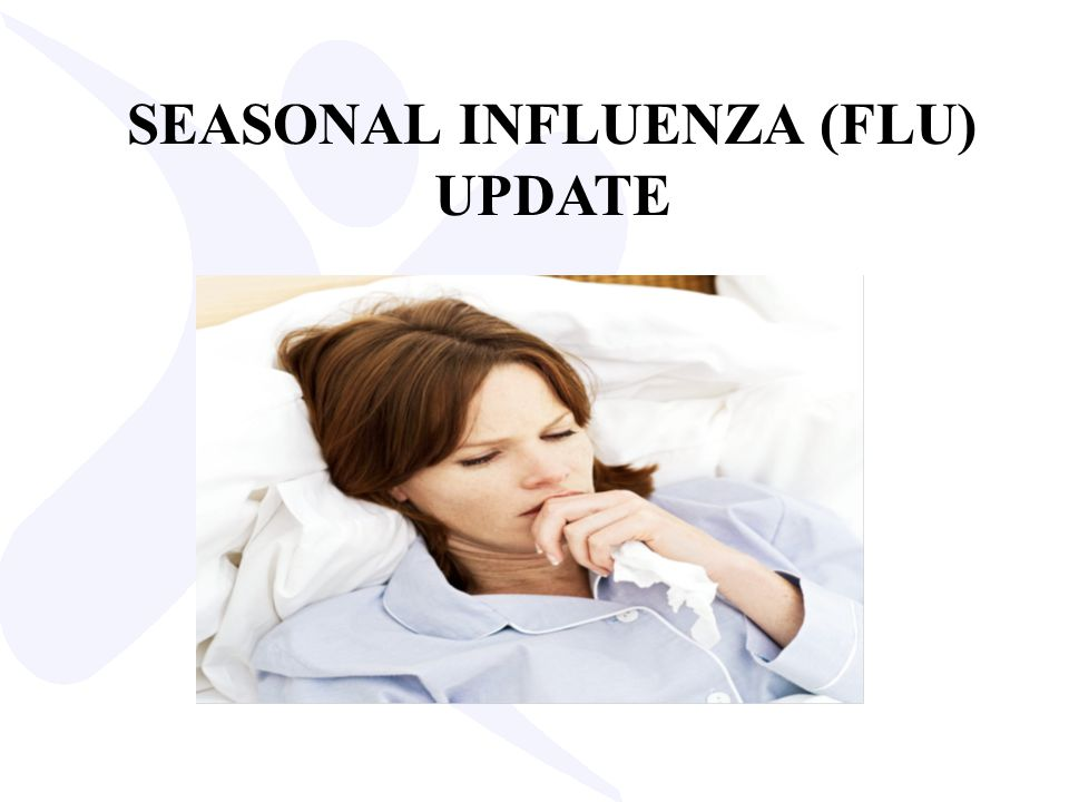 SEASONAL INFLUENZA (FLU) UPDATE