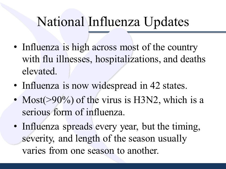 National Influenza Updates Influenza is high across most of the country with flu illnesses, hospitalizations, and deaths elevated.