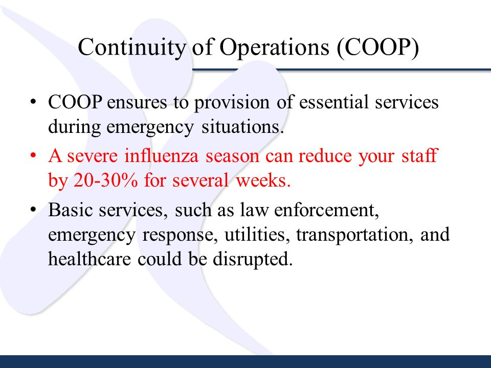 Continuity of Operations (COOP) COOP ensures to provision of essential services during emergency situations.