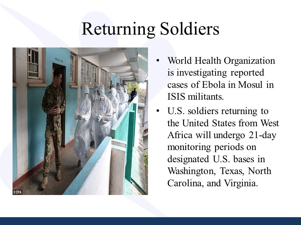 Returning Soldiers World Health Organization is investigating reported cases of Ebola in Mosul in ISIS militants.
