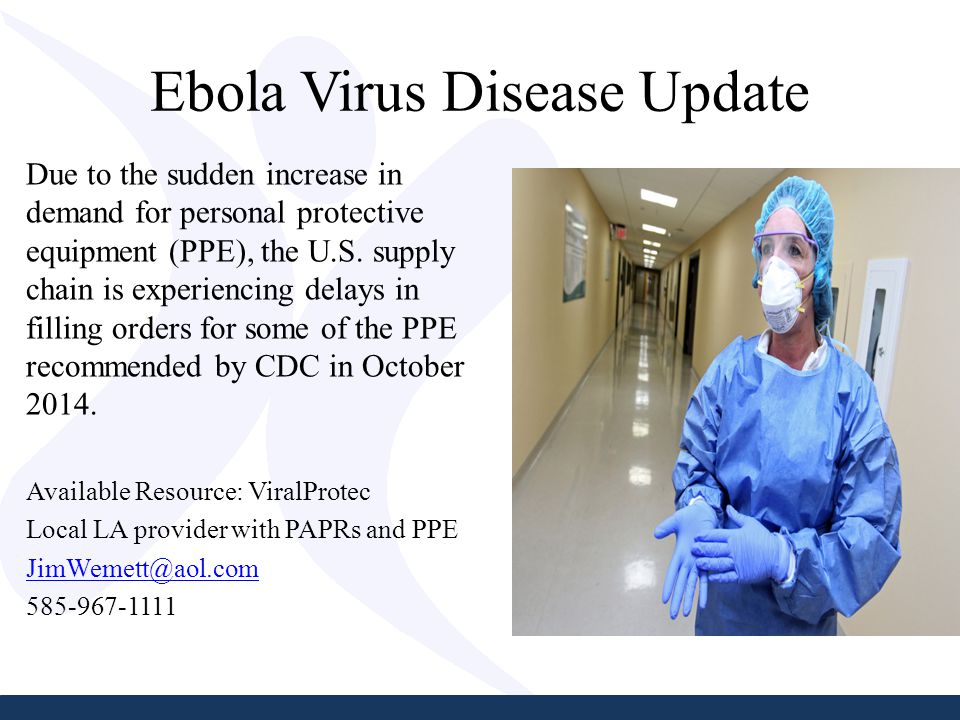 Ebola Virus Disease Update Due to the sudden increase in demand for personal protective equipment (PPE), the U.S.