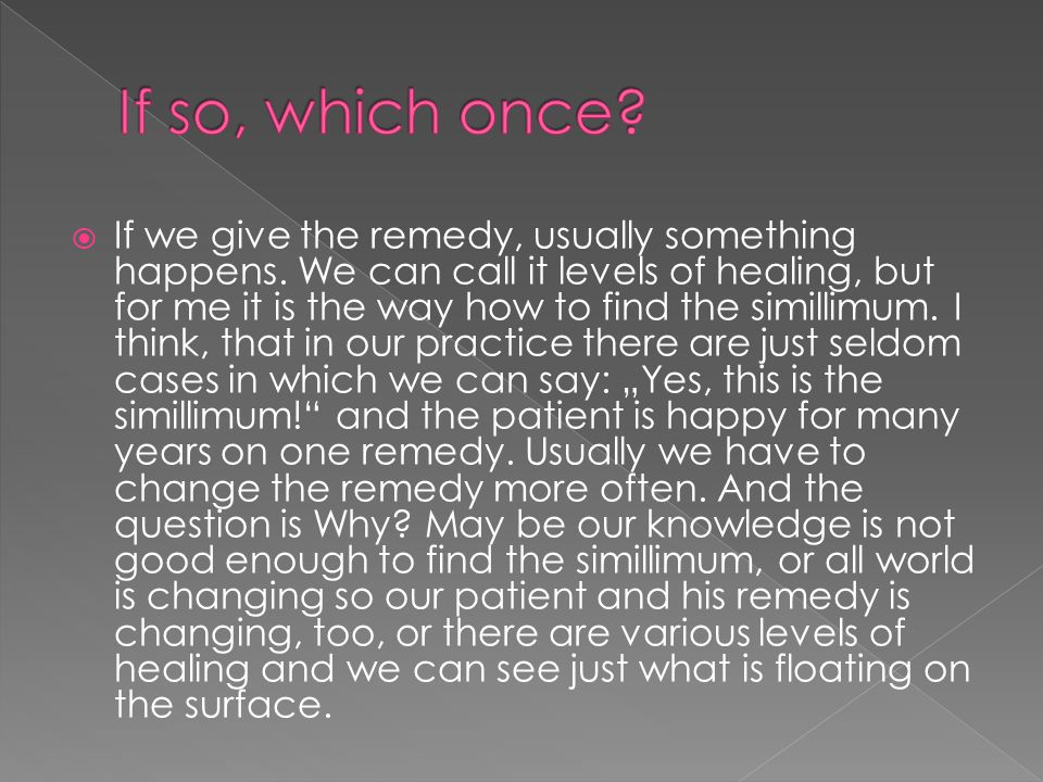  If we give the remedy, usually something happens.