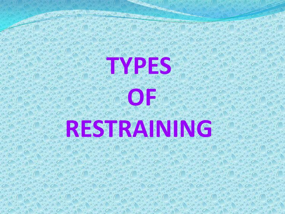 TYPES OF RESTRAINING