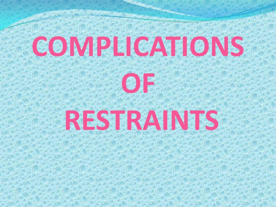 COMPLICATIONS OF RESTRAINTS