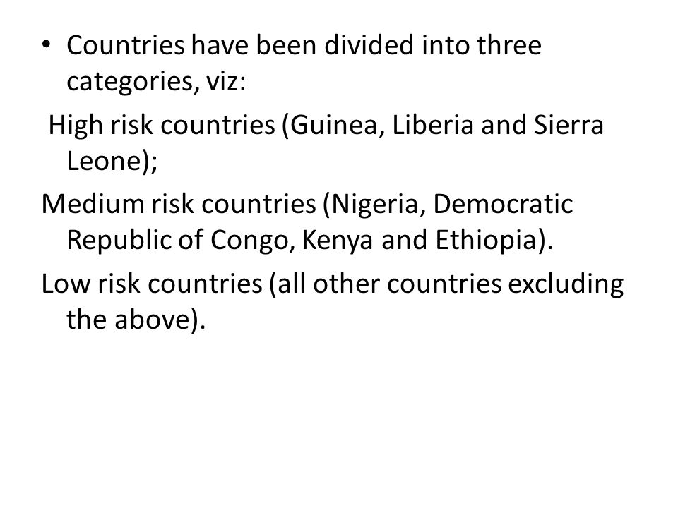Countries have been divided into three categories, viz: High risk countries (Guinea, Liberia and Sierra Leone); Medium risk countries (Nigeria, Democr
