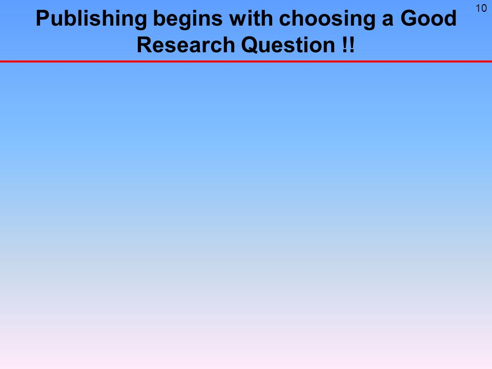 10 Publishing begins with choosing a Good Research Question !!
