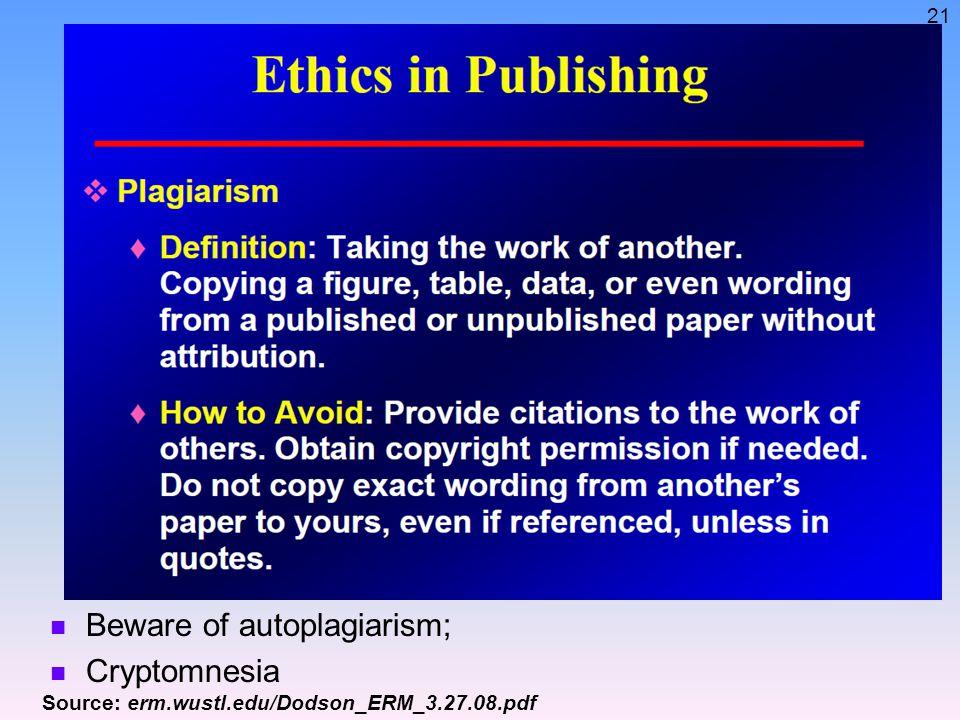 21 Beware of autoplagiarism; Cryptomnesia Source: erm.wustl.edu/Dodson_ERM_3.27.08.pdf