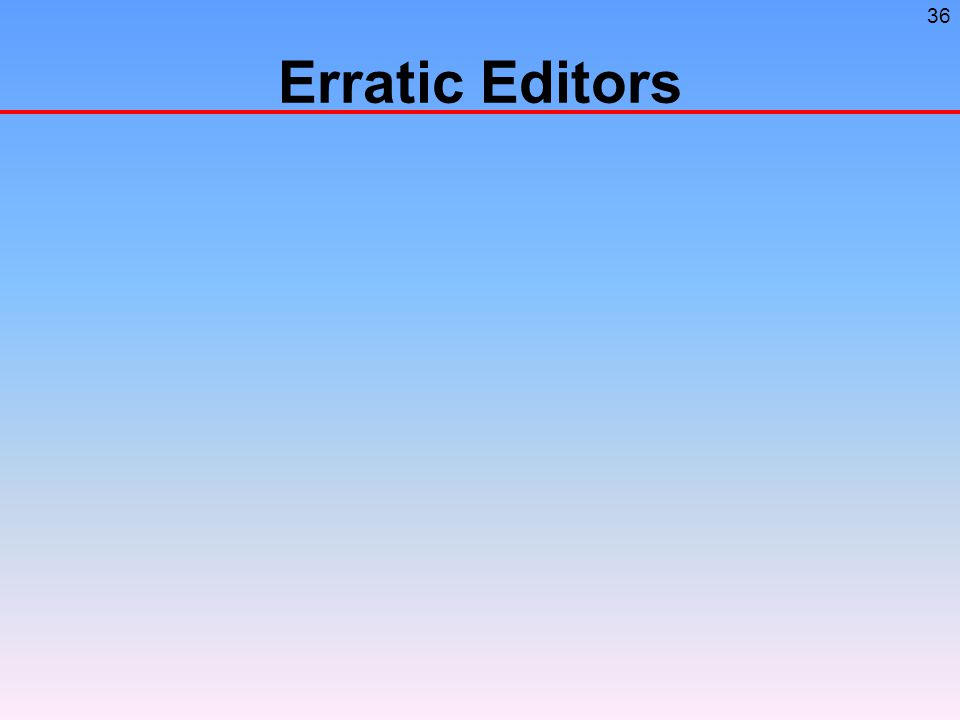 36 Erratic Editors