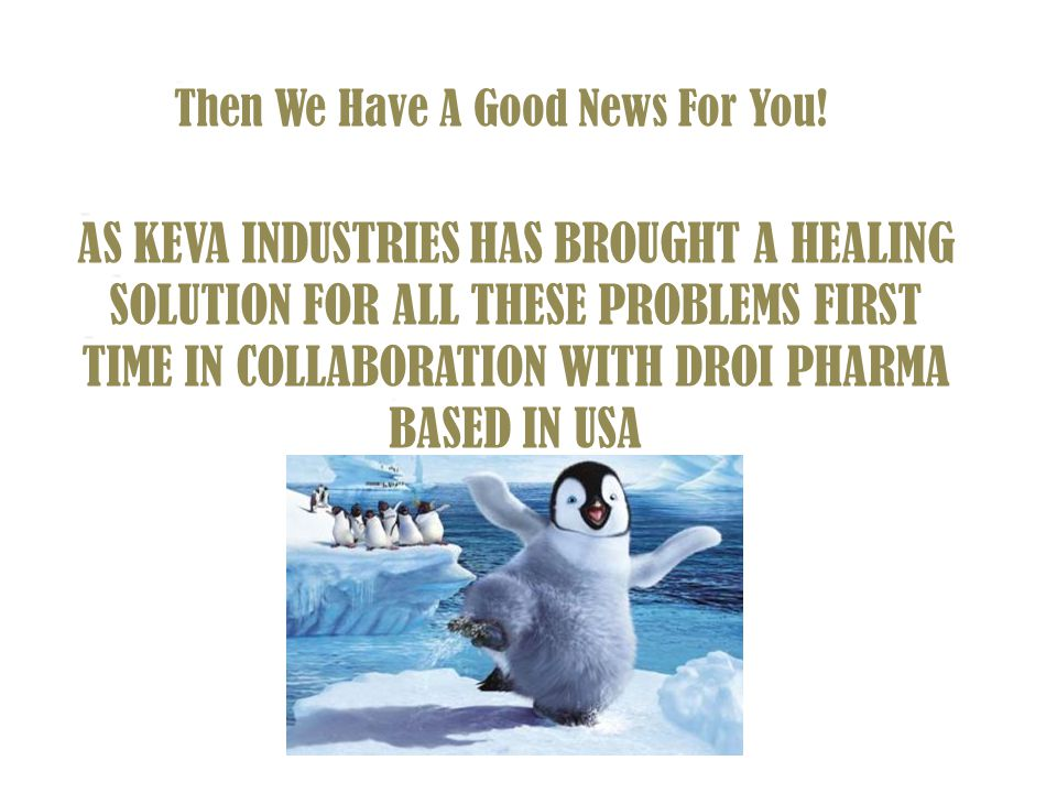 AS KEVA INDUSTRIES HAS BROUGHT A HEALING SOLUTION FOR ALL THESE PROBLEMS FIRST TIME IN COLLABORATION WITH DROI PHARMA BASED IN USA Then We Have A Good News For You!