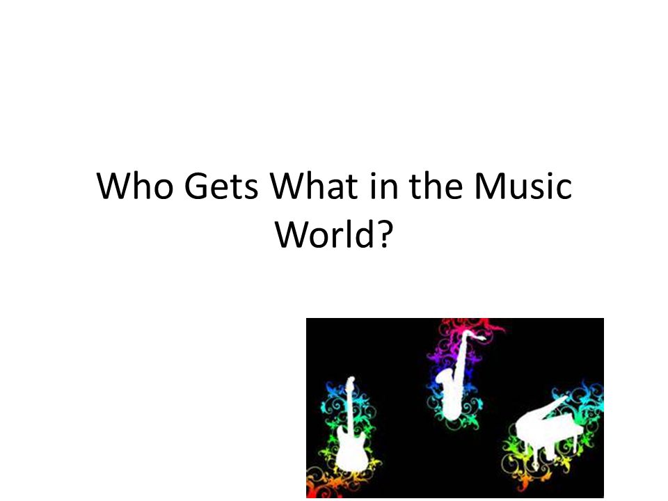Who Gets What in the Music World?